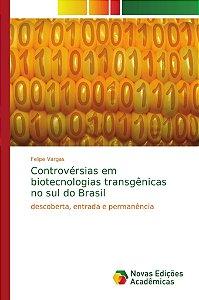 Controvérsias em biotecnologias transgênicas no sul do Brasi