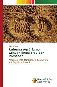 Reforma Agrária por Conveniência e/ou por Pressão?