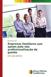 Empresas familiares que optam pela não profissionalização da