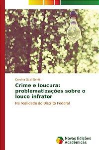 Crime e loucura: problematizações sobre o louco infrator