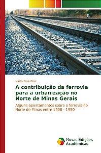 A contribuição da ferrovia para a urbanização no Norte de Mi