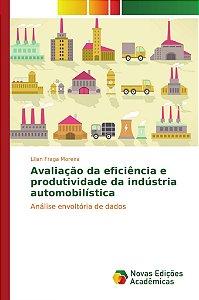 Avaliação da eficiência e produtividade da indústria automob