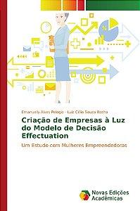 Criação de Empresas à Luz do Modelo de Decisão Effectuation