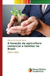 A taxação da agricultura comercial e familiar no Brasil