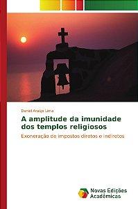 A amplitude da imunidade dos templos religiosos