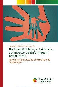 Na Especificidade; a Evidência do Impacto da Enfermagem Reab