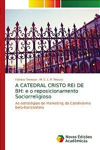 A CATEDRAL CRISTO REI DE BH: e o reposicionamento Sociorreli