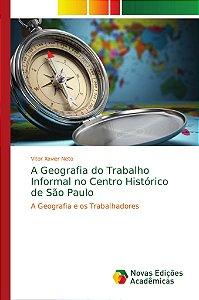 A Geografia do Trabalho Informal no Centro Histórico de São
