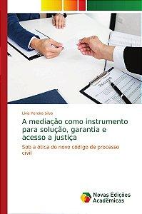 A mediação como instrumento para solução; garantia e acesso