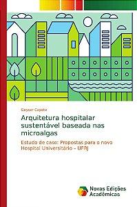 Arquitetura hospitalar sustentável baseada nas microalgas