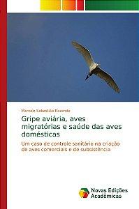 Gripe aviária; aves migratórias e saúde das aves domésticas