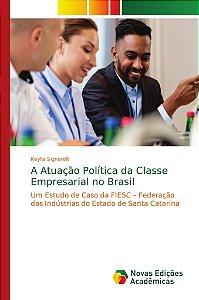A Atuação Política da Classe Empresarial no Brasil