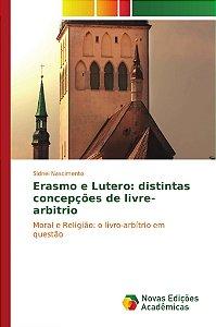 Erasmo e Lutero: distintas concepções de livre-arbitrio