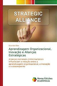 Aprendizagem Organizacional, Inovação e Alianças Estratégica