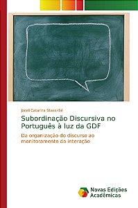 Subordinação Discursiva no Português à luz da GDF