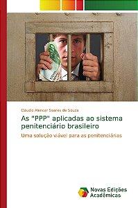"""As """"PPP"""" aplicadas ao sistema penitenciário brasileiro"""