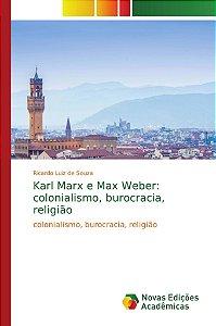 Karl Marx e Max Weber: colonialismo, burocracia, religião