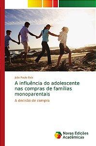 A influência do adolescente nas compras de famílias monopare