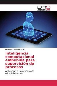 Inteligencia computacional embebida para supervisión de proc