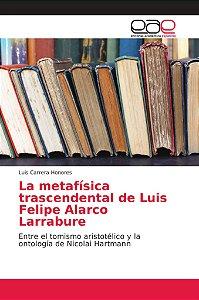 La metafísica trascendental de Luis Felipe Alarco Larrabure