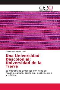 Una Universidad Descolonial: Universidad de la Tierra