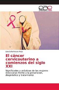El cáncer cervicouterino a comienzos del siglo XXI
