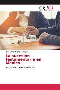 La sucesion testamentaria en Mexico
