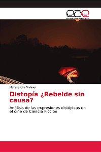 Distopía ¿Rebelde sin causa?