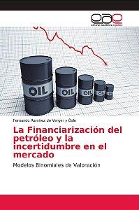 La Financiarización del petróleo y la incertidumbre en el me