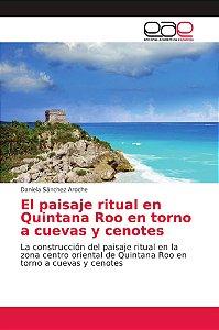 El paisaje ritual en Quintana Roo en torno a cuevas y cenote