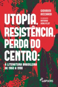 Utopia, resistência, perda do centro: a literatura brasileir