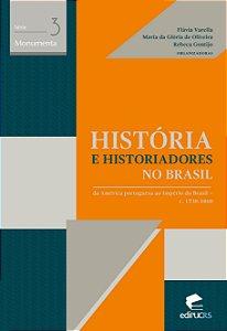 História e historiadores no Brasil: da américa portuguesa ao