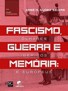 Fascismo, guerra e memória: olhares ibéricos e europeus