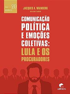 Comunicação política e as emoções coletivas: lula e os procu