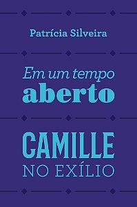 Em um tempo aberto, Camille no exílio