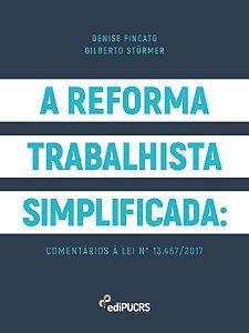 A Reforma Trabalhista Simplificada: comentários à lei n° 13.