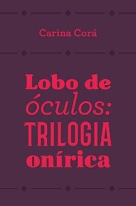 Lobo de óculos: trilogia onírica