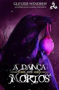 A Dança dos Mortos - As Crônicas da Aurora vol. II