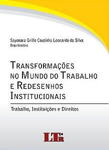 TRANSFORMAÇÕES NO MUNDO DO TRABALHO E REDESENHOS INSTITUCIONAIS