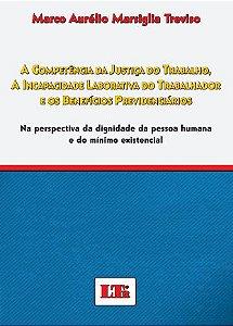 A COMPETÊNCIA DA JUSTIÇA DO TRABALHO, A INCAPACIDADE LABORATIVA DO TRABALHADOR E OS BENEFÍCIOS PREVIDENCIÁRIOS