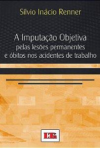 A IMPUTAÇÃO OBJETIVA PELAS LESÕES PERMANENTES E ÓBITOS NOS ACIDENTES DE TRABALHO