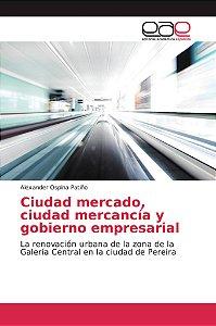 Ciudad mercado, ciudad mercancía y gobierno empresarial