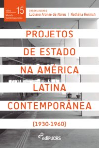 Projetos de Estado na América Latina Contemporânea Vol. 1