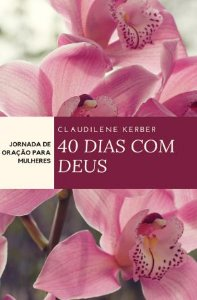 40 Dias Com Deus - Jornada de Oração Para Mulheres