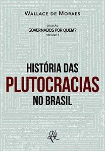 História das plutocracias no Brasil - Volume 1