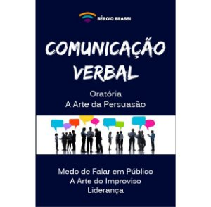 Comunicação Verbal - Oratória - A Arte da Persuasão