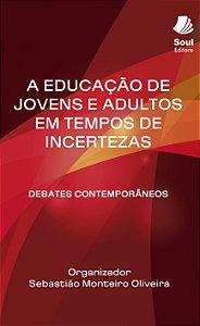 A Educação de Jovens e Adultos em Tempos de Incertezas