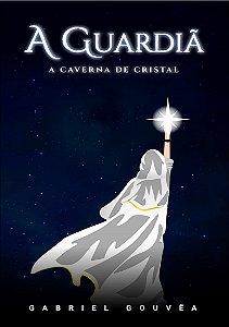A Guardiã - Caverna de Cristal