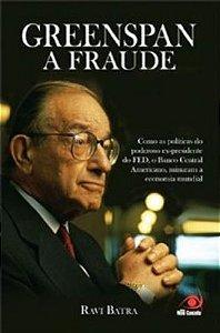 Greenspan A Fraude Como As Politicas Do Poderoso Ex-Presiden