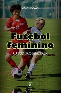 Futebol Feminino: A ascensão ignorada
